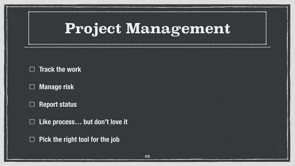 Project Management Track the work Manage risk R...