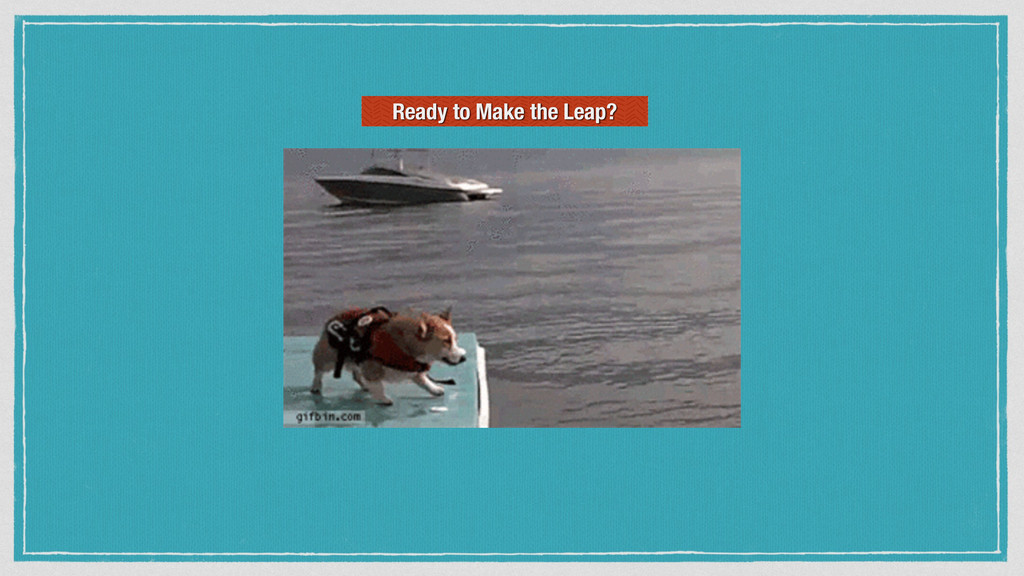 Ready to Make the Leap?