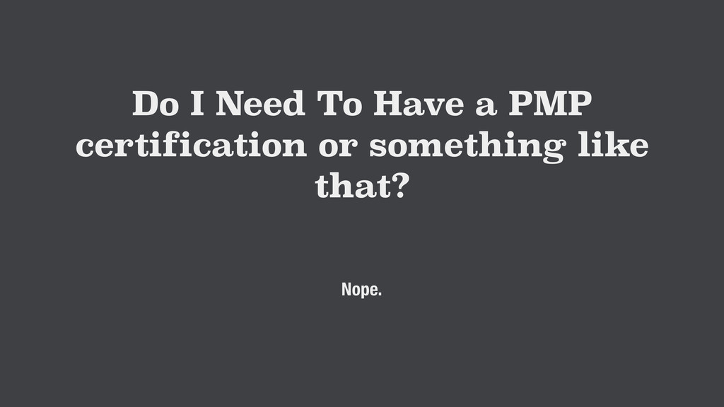 Do I Need To Have a PMP certification or someth...