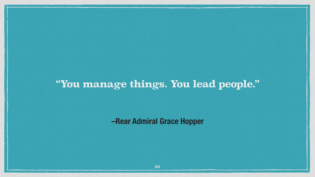 """–Rear Admiral Grace Hopper """"You manage things. ..."""