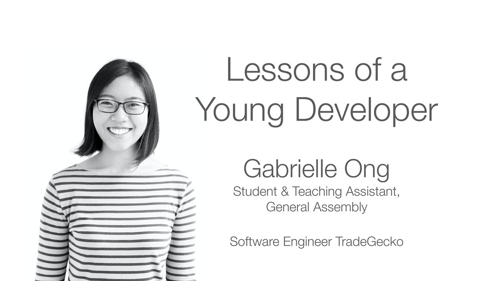 Lessons of a Young Developer Gabrielle Ong Stud...