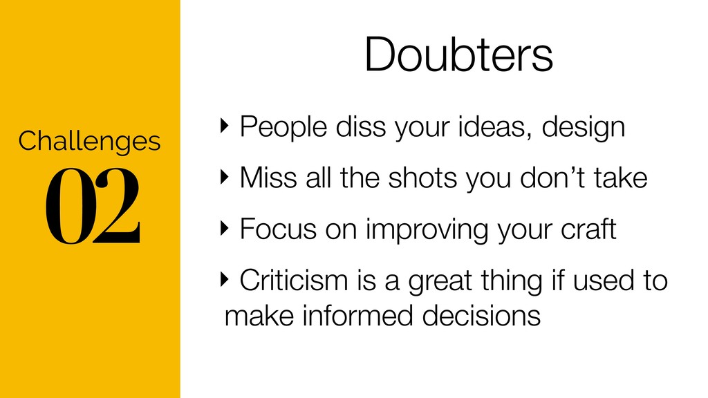 02 Challenges Doubters ‣ People diss your ideas...