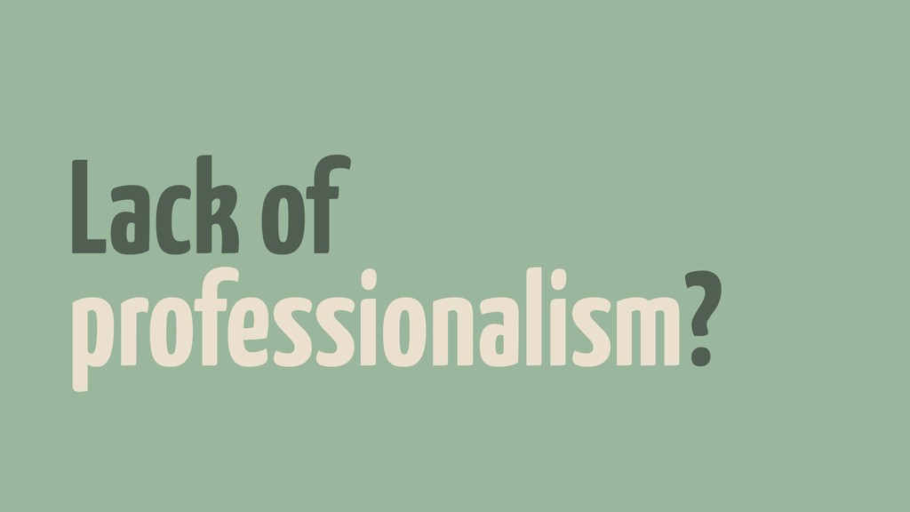 Lack of professionalism?
