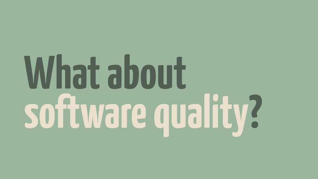 What about software quality?