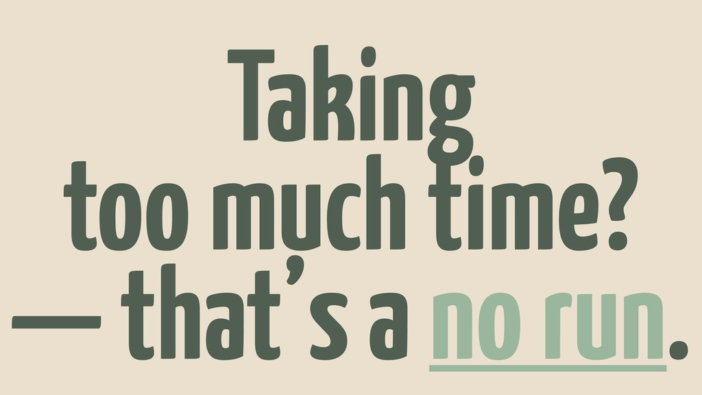 Taking too much time? — that's a no run.