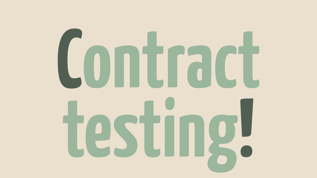 Contract testing!