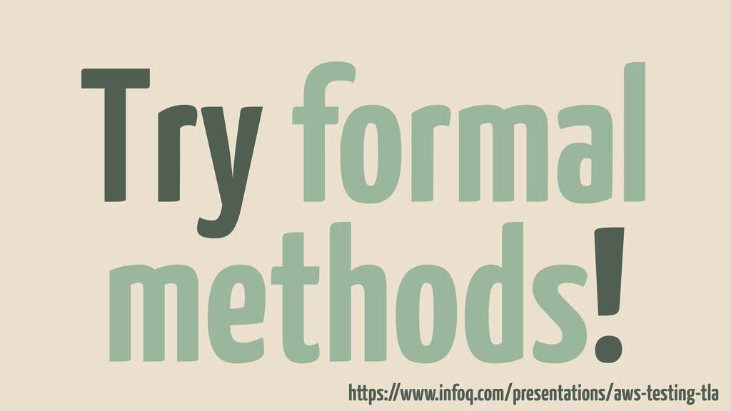 Try formal methods! https://www.infoq.com/prese...