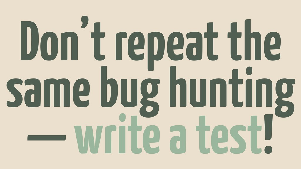 Don't repeat the same bug hunting — write a tes...