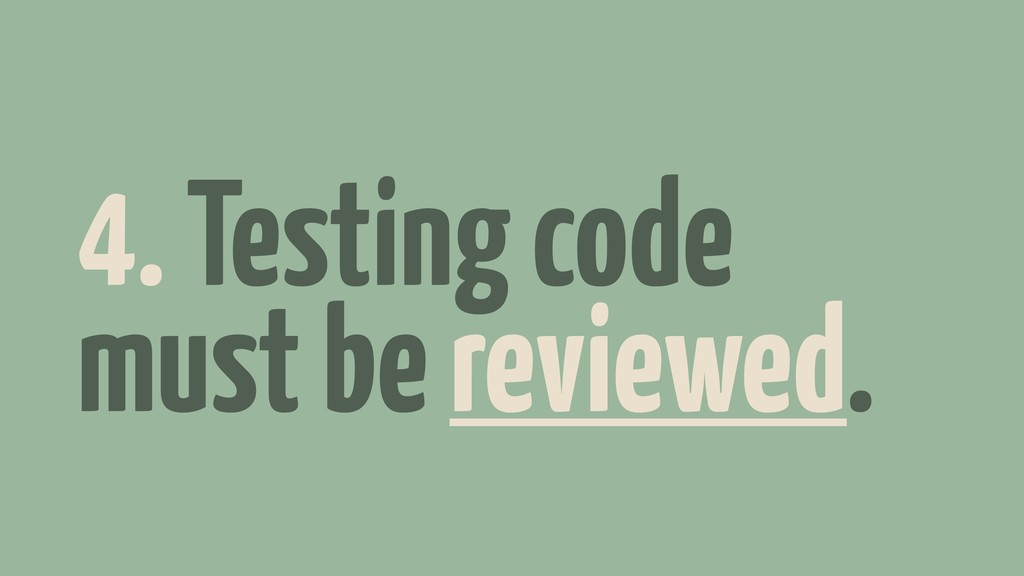 4. Testing code must be reviewed.