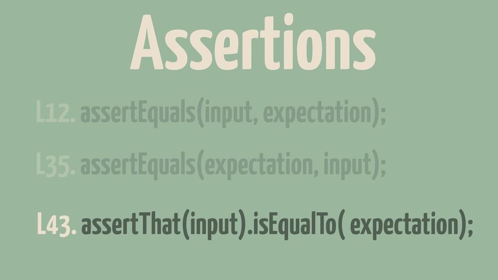 L12. assertEquals(input, expectation); L35. ass...