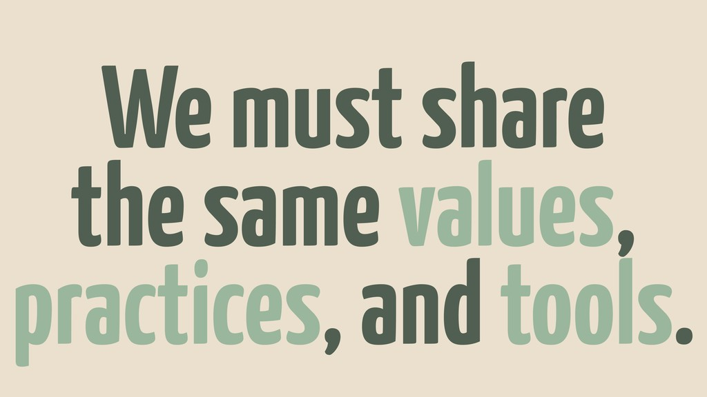 We must share the same values, practices, and t...