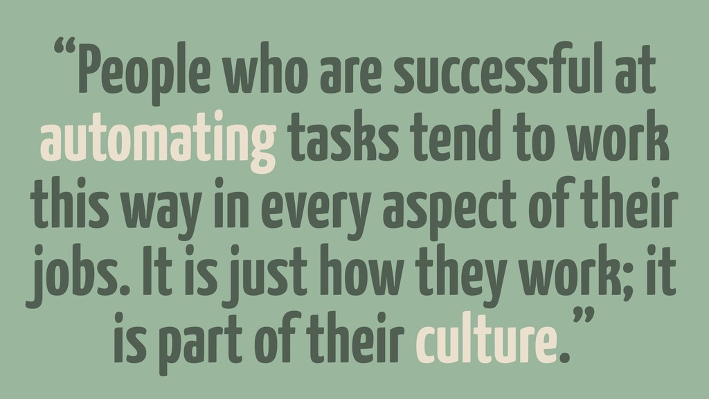 """People who are successful at automating tasks ..."