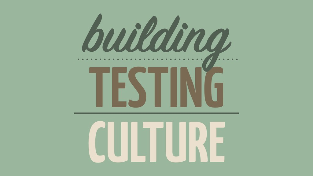 TESTING building CULTURE