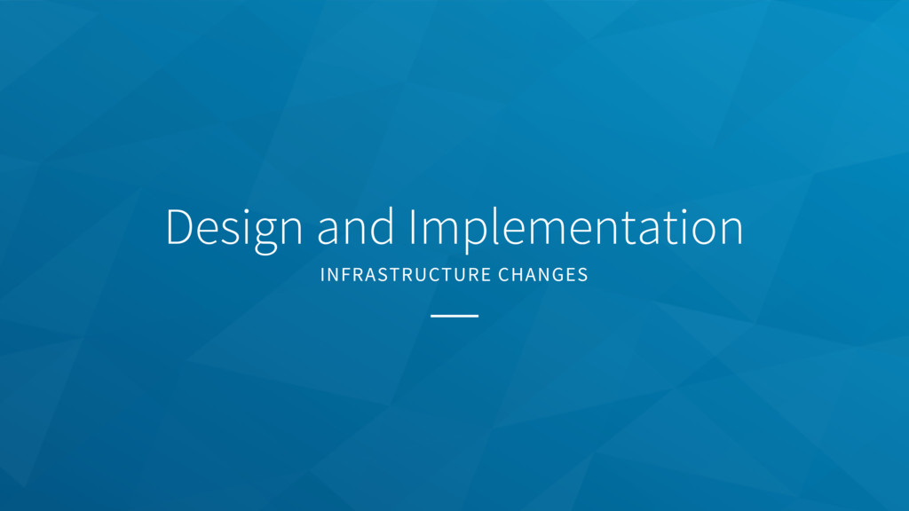 Design and Implementation INFRASTRUCTURE CHANGES