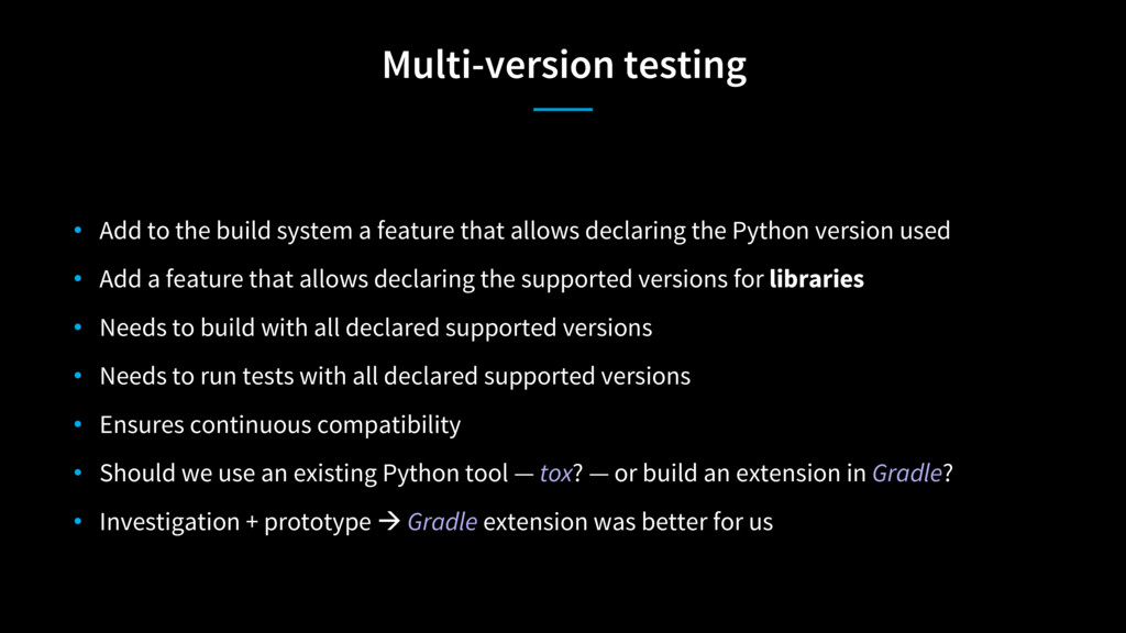 Multi-version testing • Add to the build system...