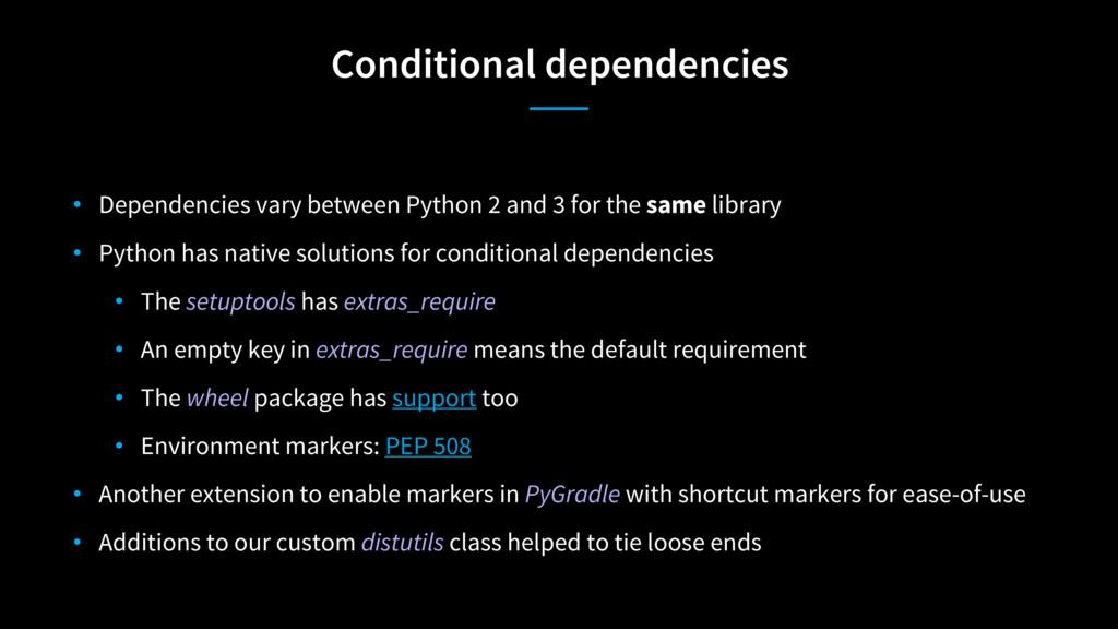 Conditional dependencies • Dependencies vary be...