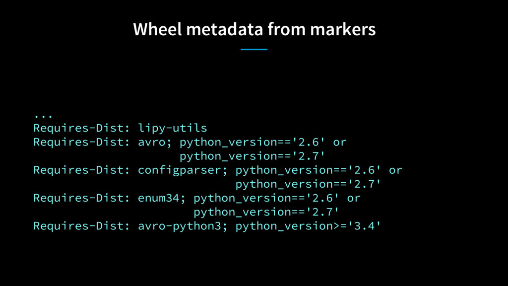 Wheel metadata from markers ... Requires-Dist: ...