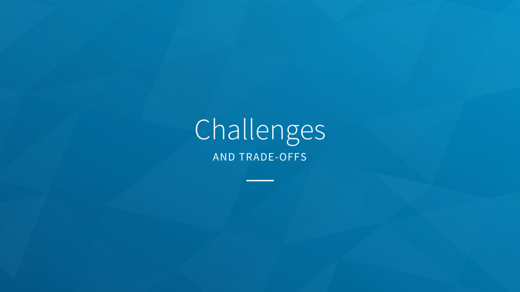 Challenges AND TRADE-OFFS