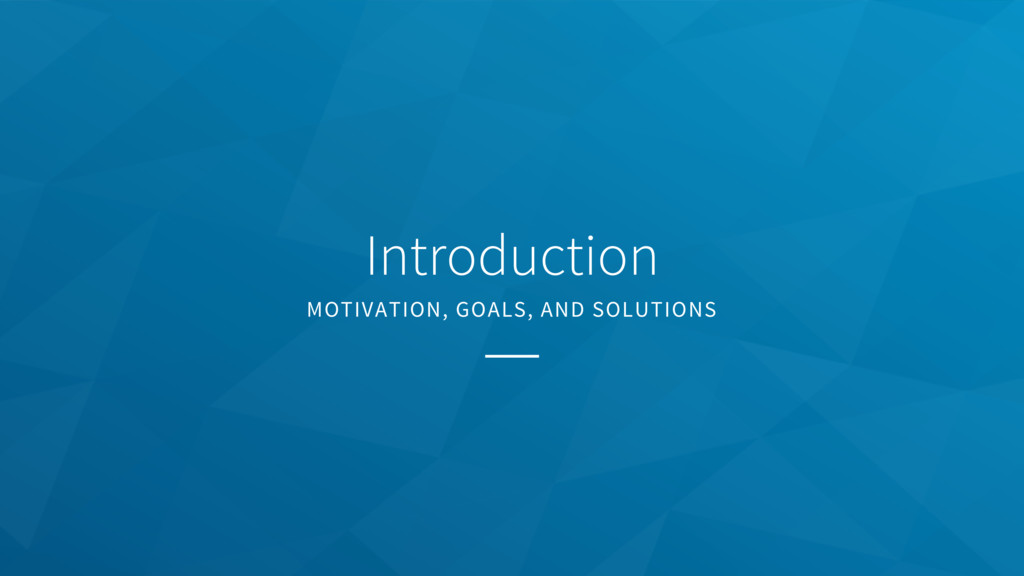 Introduction MOTIVATION, GOALS, AND SOLUTIONS