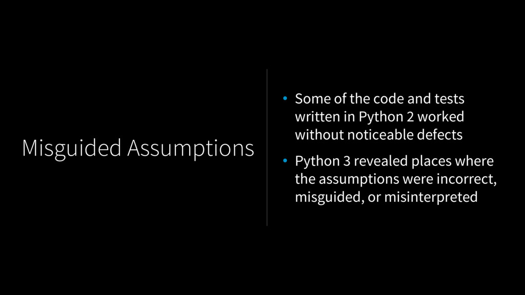 Misguided Assumptions • Some of the code and te...