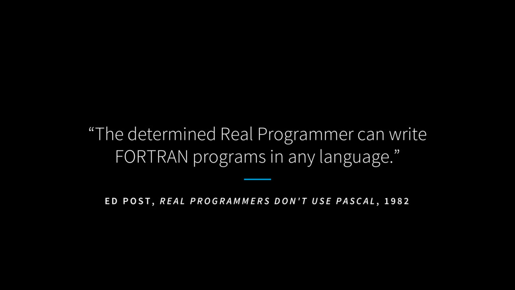 """""""The determined Real Programmer can write FORTR..."""