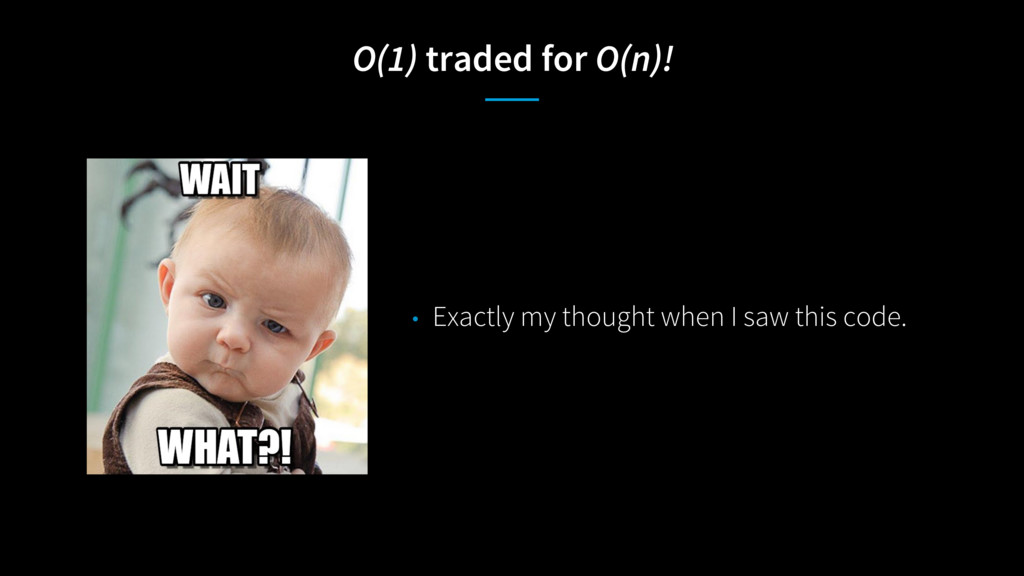 O(1) traded for O(n)! • Exactly my thought when...