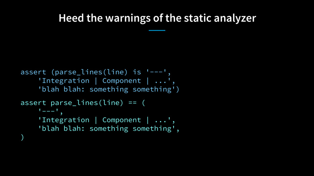 Heed the warnings of the static analyzer assert...