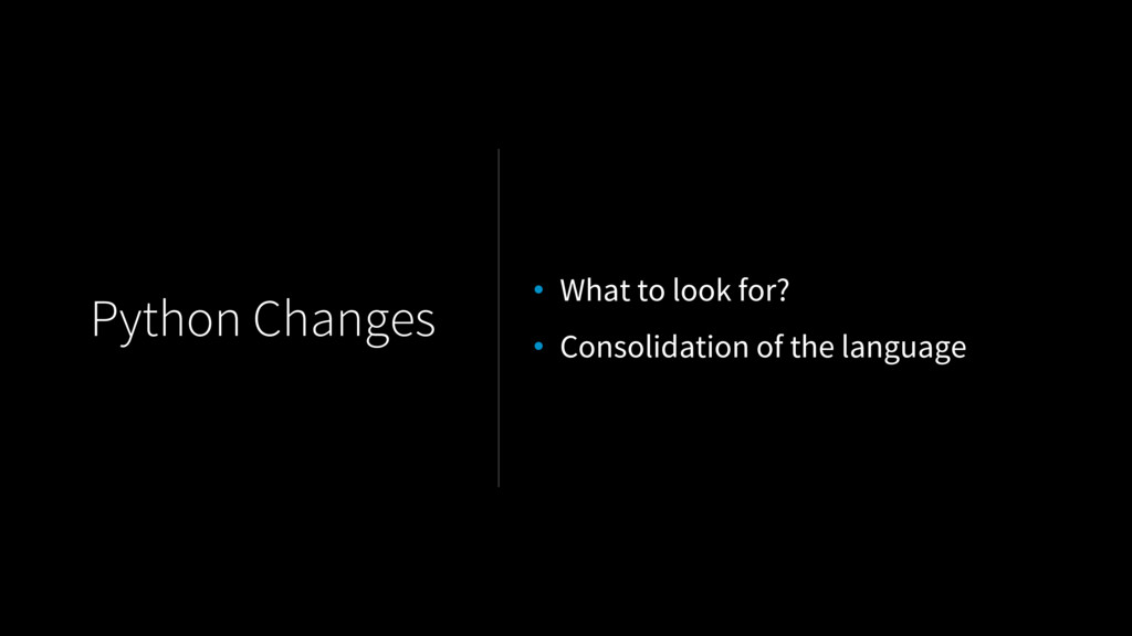 Python Changes • What to look for? • Consolidat...