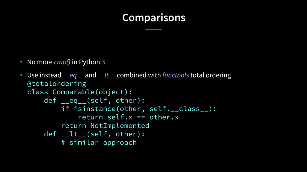 Comparisons • No more cmp() in Python 3 • Use i...