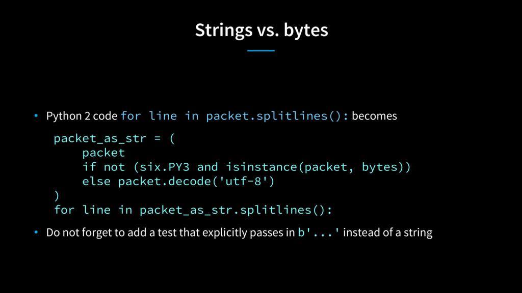 Strings vs. bytes • Python 2 code for line in p...