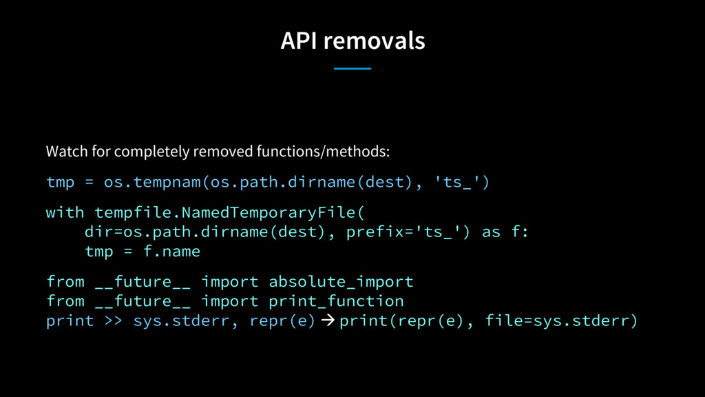 API removals Watch for completely removed funct...