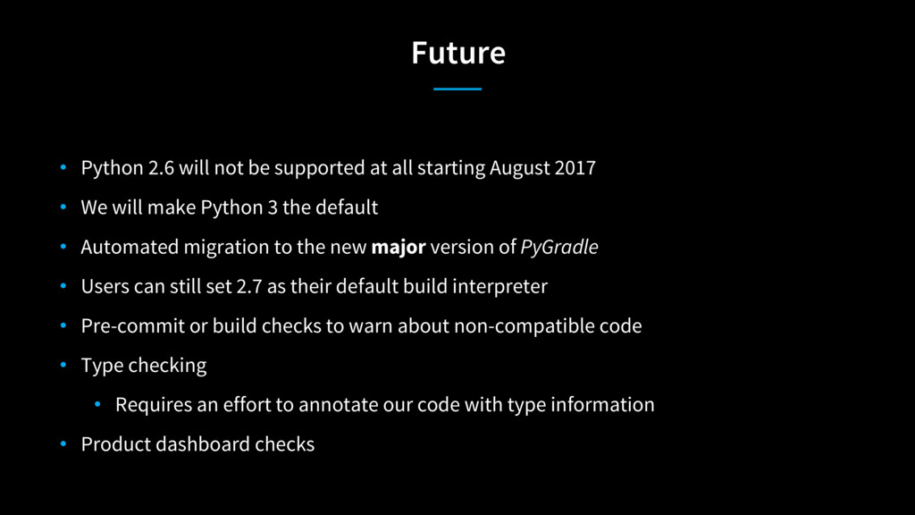 Future • Python 2.6 will not be supported at al...