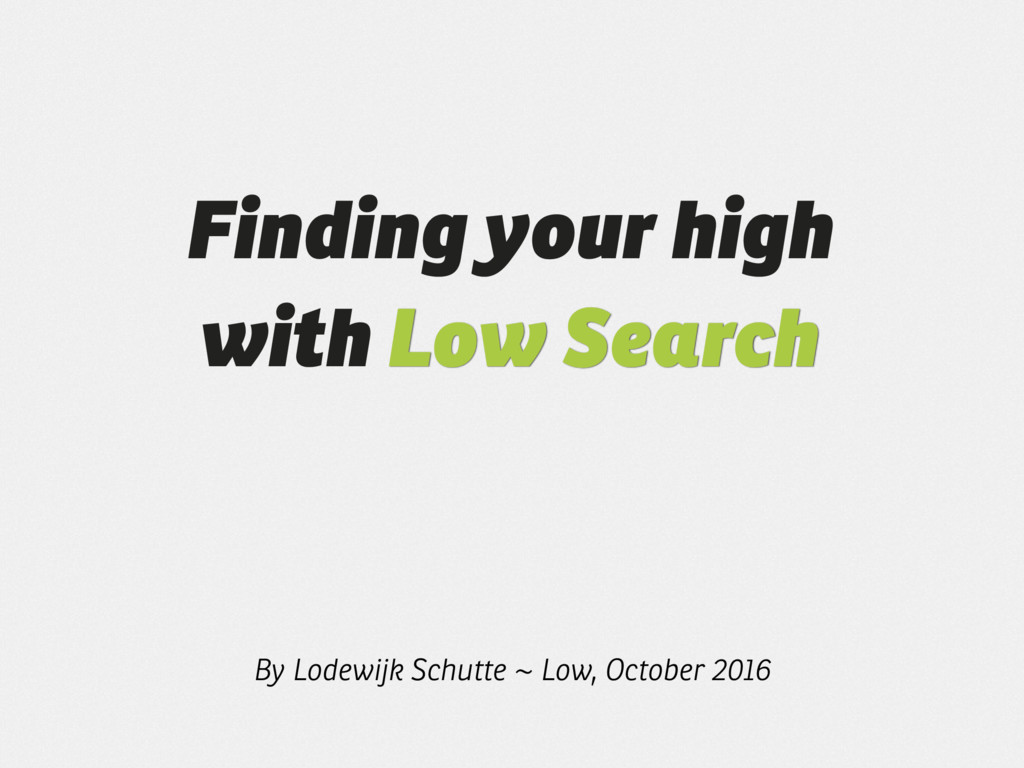 Finding your high with Low Search By Lodewijk S...