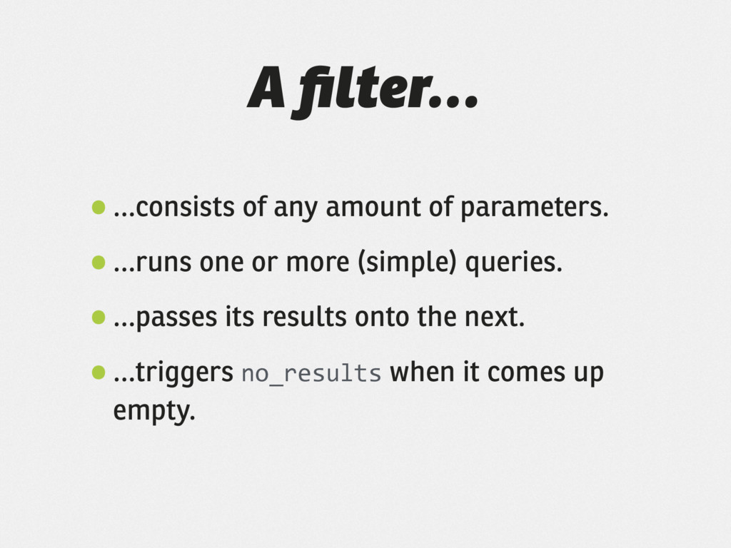 A filter… •…consists of any amount of parameters...