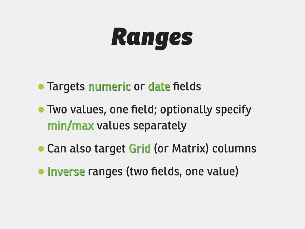 Ranges •Targets numeric or date fields •Two valu...