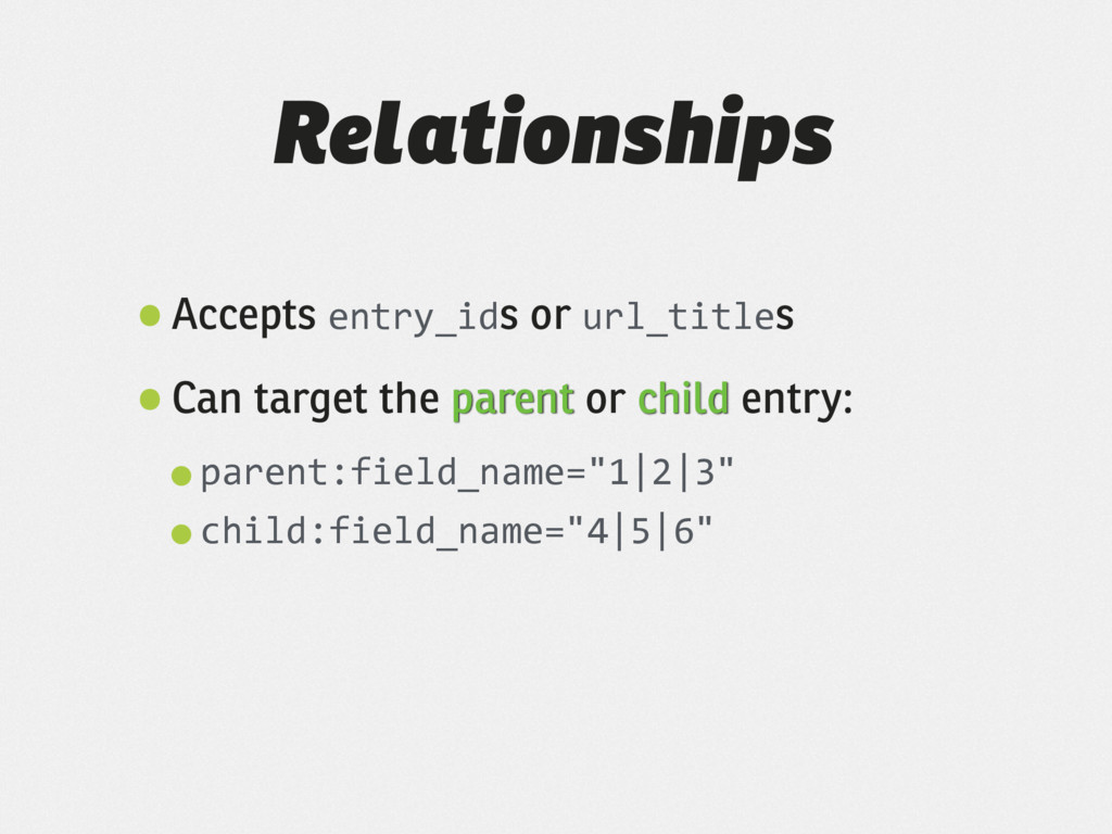 Relationships •Accepts entry_ids or url_titles ...
