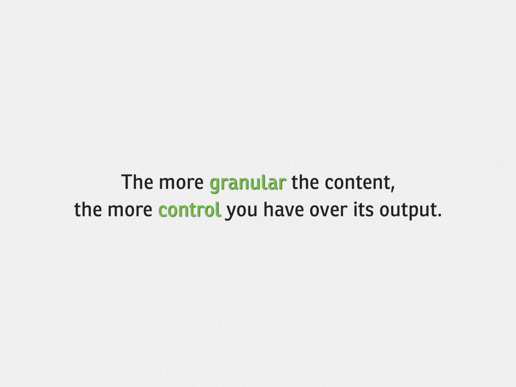 The more granular the content, the more control...
