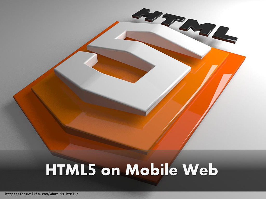 HTML5 on Mobile Web http://formwelkin.com/what-...