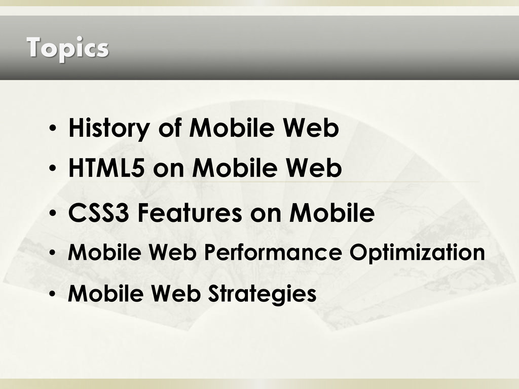 Topics • HTML5 on Mobile Web • History of Mobil...