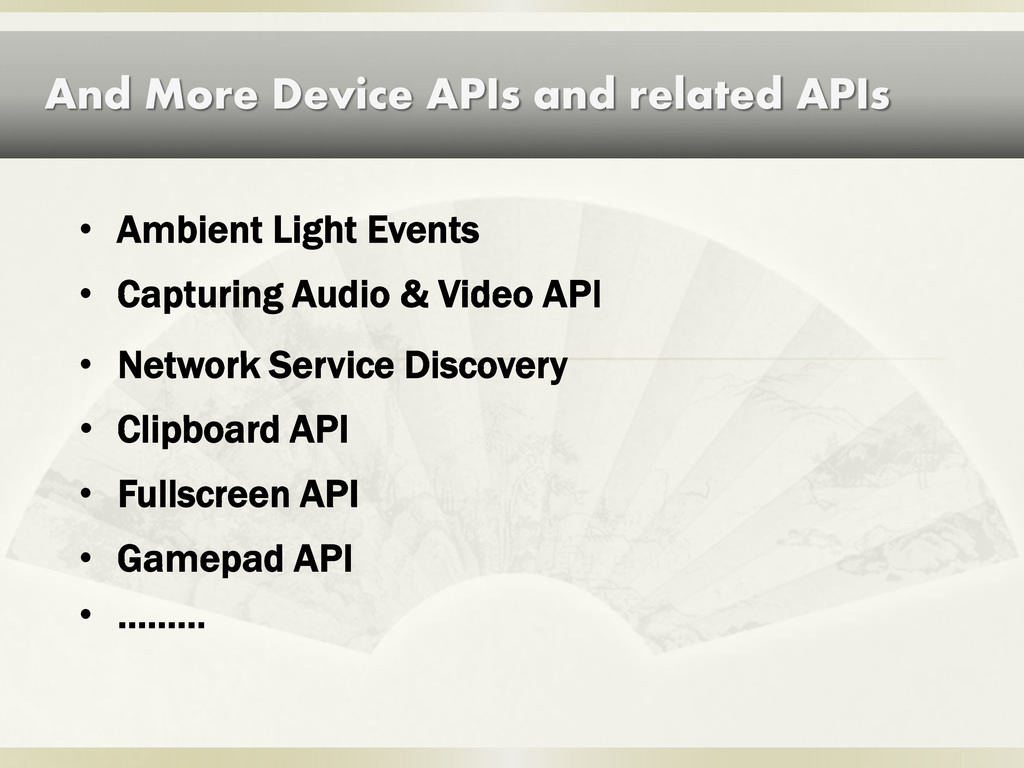 And More Device APIs and related APIs • Ambient...