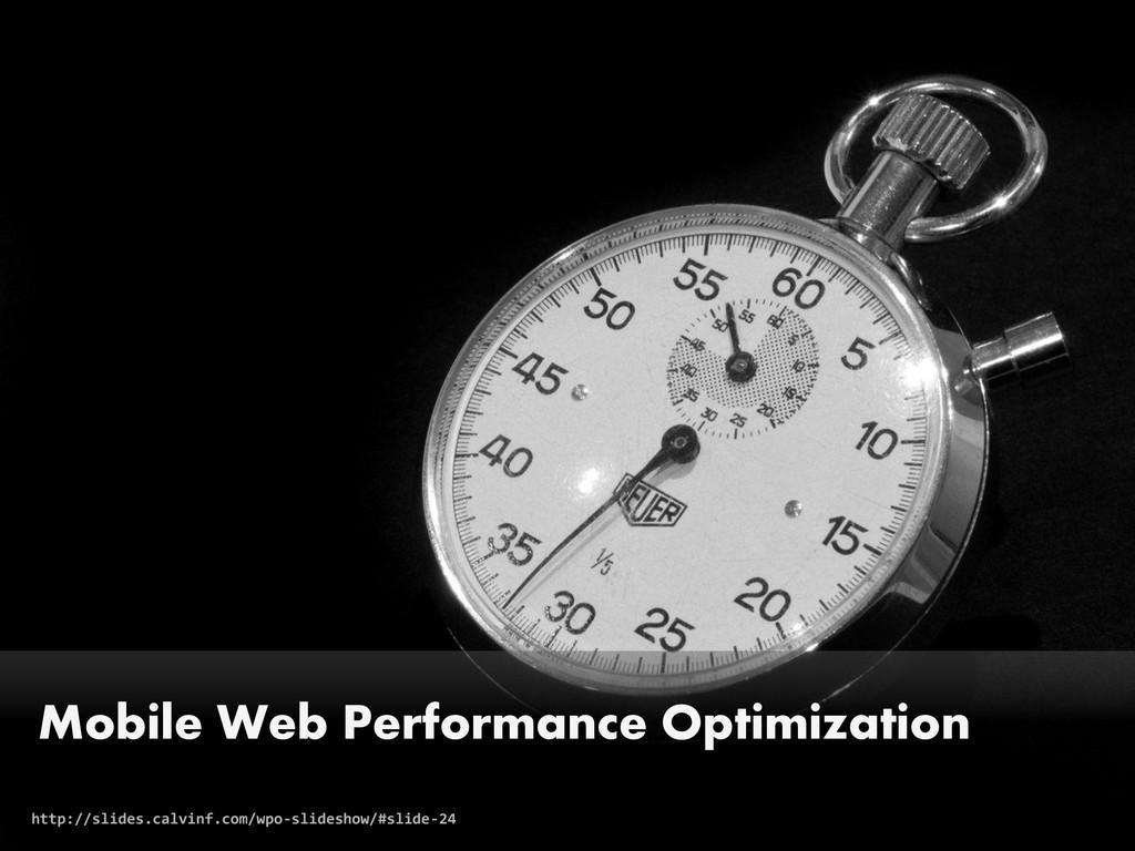 Mobile Web Performance Optimization http://slid...
