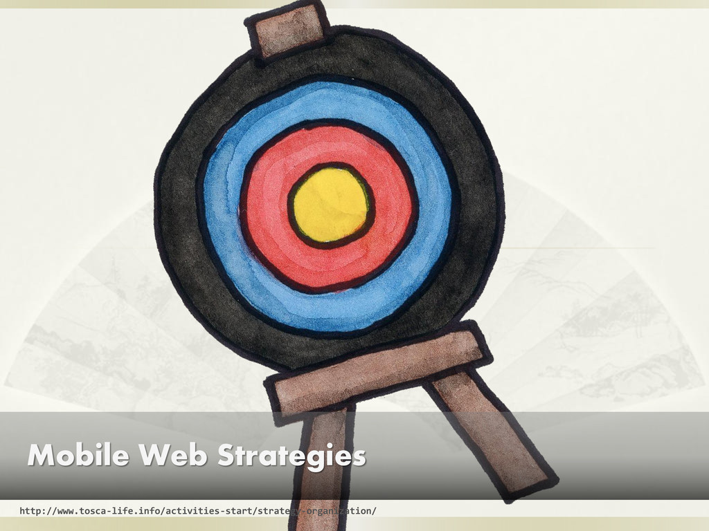 Mobile Web Strategies http://www.tosca-life.inf...