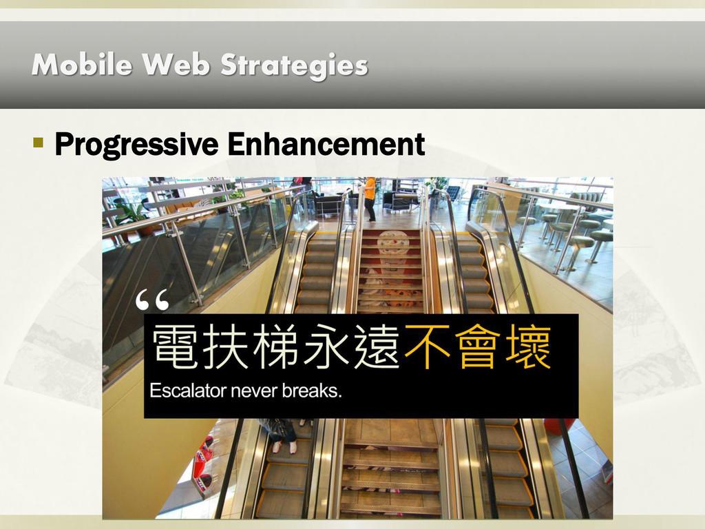 Mobile Web Strategies  Progressive Enhancement