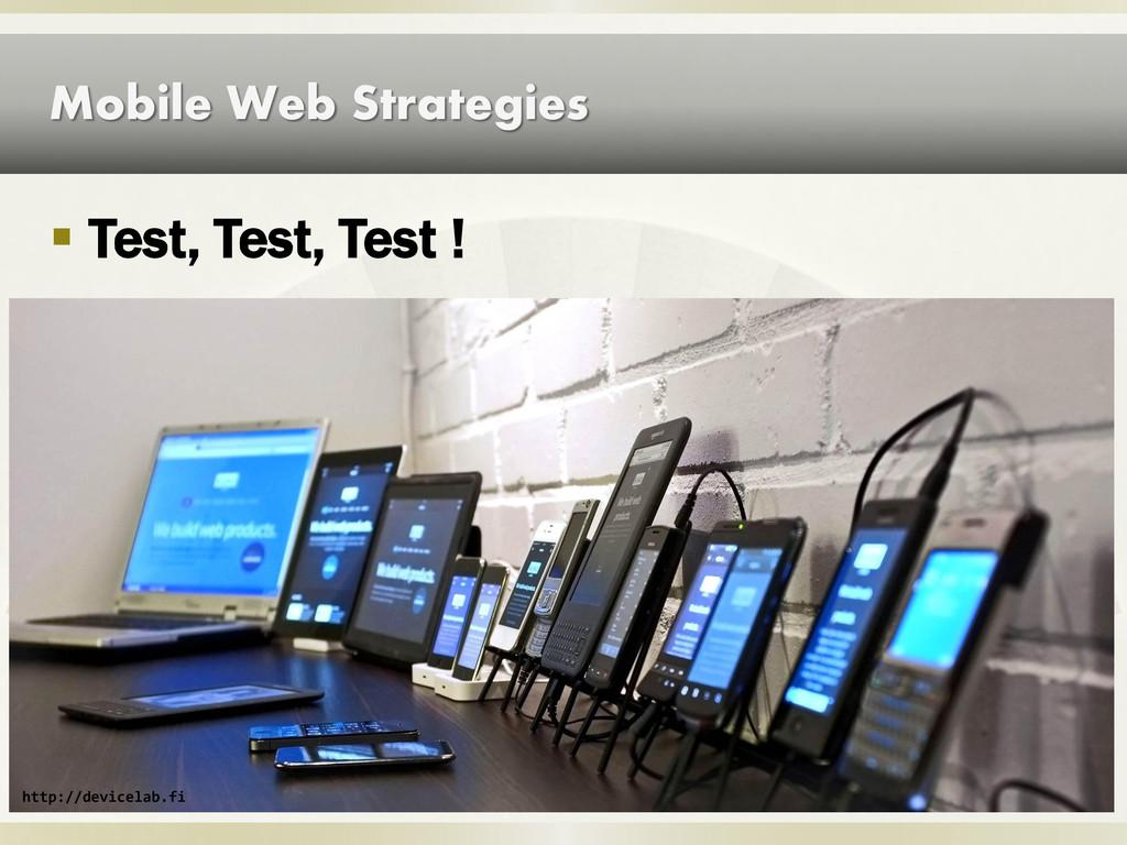 Mobile Web Strategies  Test, Test, Test ! http...
