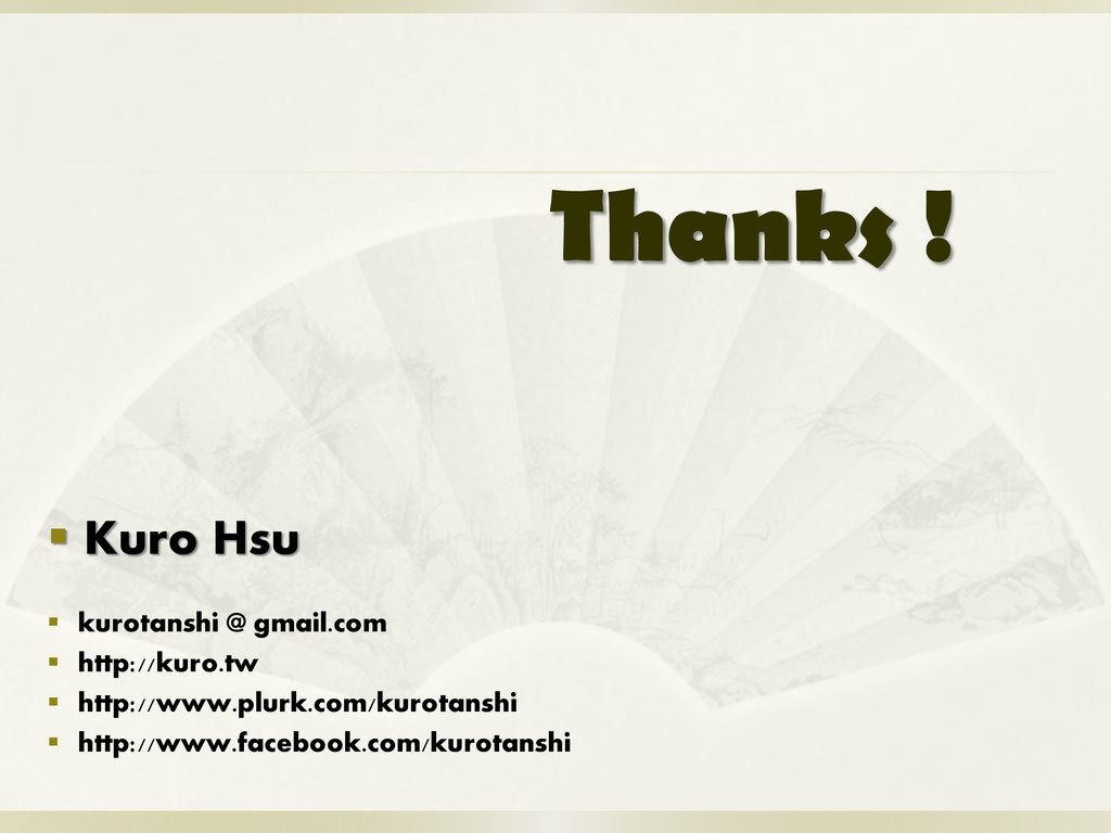 Thanks !  Kuro Hsu  kurotanshi @ gmail.com  ...