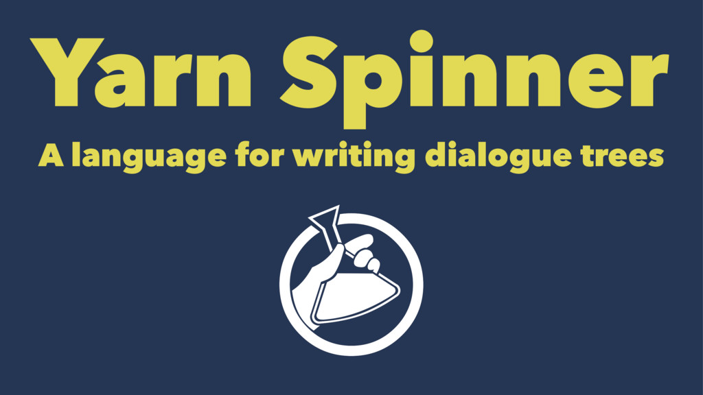 Yarn Spinner A language for writing dialogue tr...