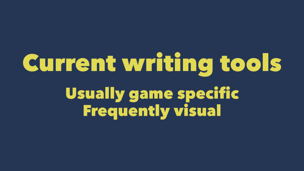 Current writing tools Usually game specific Fre...