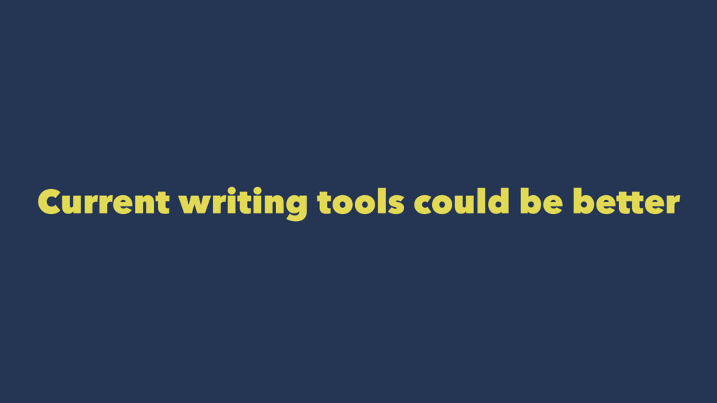 Current writing tools could be better