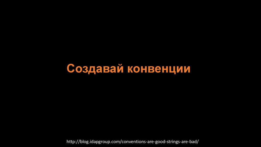 Создавай конвенции http://blog.idapgroup.com/co...