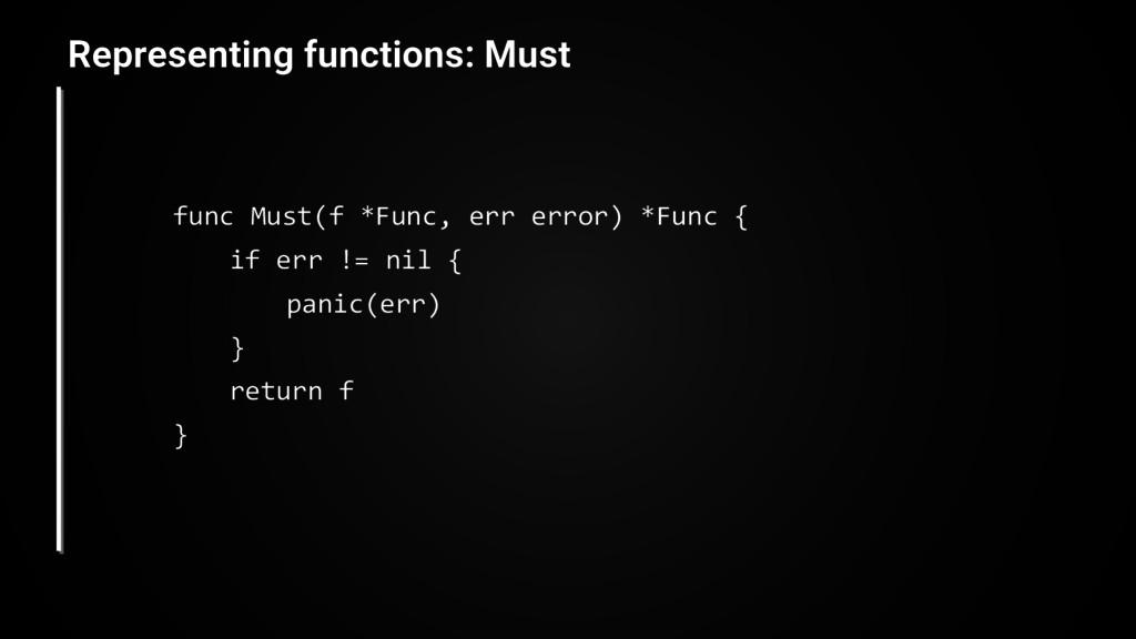 func Must(f *Func, err error) *Func { if err !=...